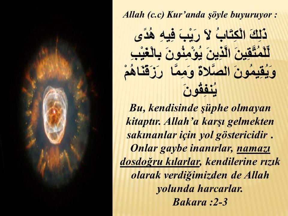 Allah (c.c) Kur'anda şöyle buyuruyor : ذَلِكَ الْكِتَابُ لاَ رَيْبَ فِيهِ هُدًى لِّلْمُتَّقِينَ الَّذِينَ يُؤْمِنُونَ بِالْغَيْبِ وَيُقِيمُونَ الصَّلاةَ وَمِمَّا رَزَقْنَاهُمْ يُنفِقُونَ Bu, kendisinde şüphe olmayan kitaptır.