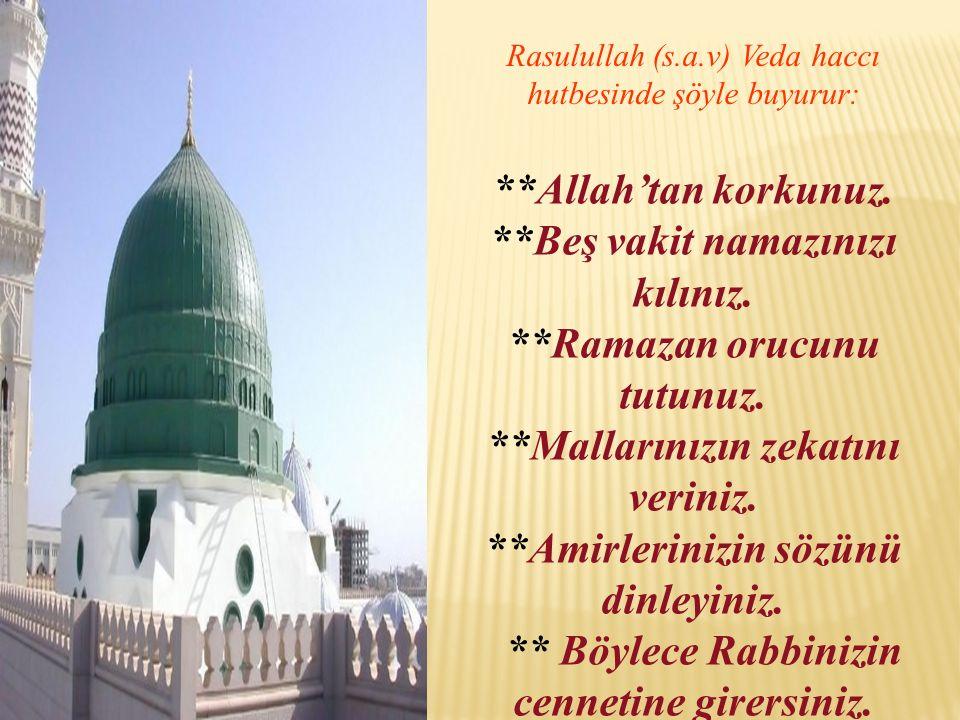 Rasulullah (s.a.v) Veda haccı hutbesinde şöyle buyurur: **Allah'tan korkunuz.