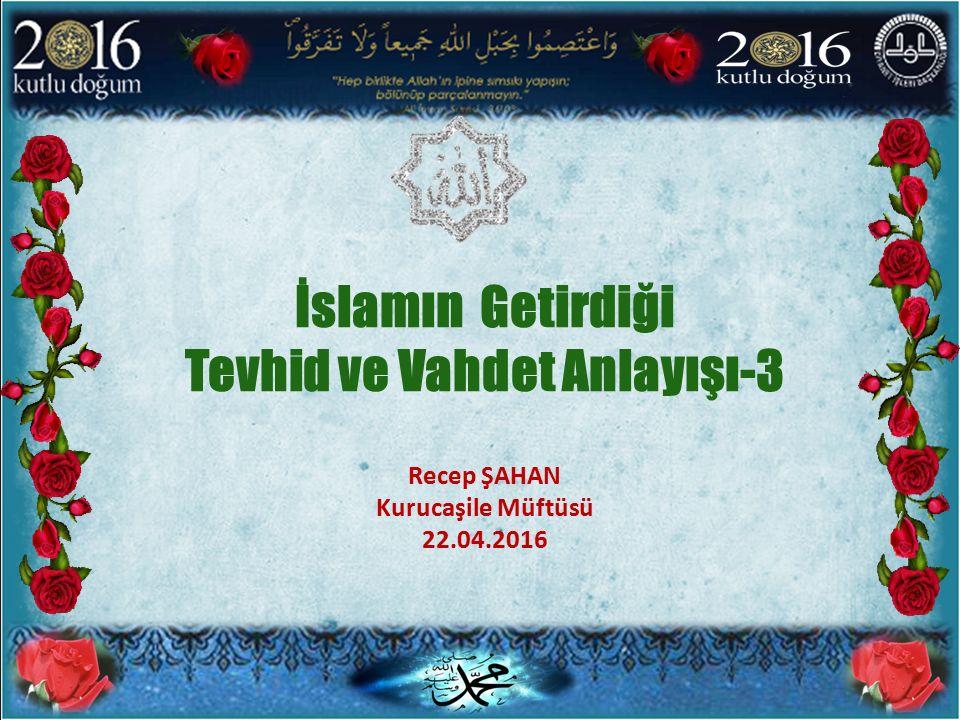 İslamın Getirdiği Tevhid ve Vahdet Anlayışı-3 Recep ŞAHAN Kurucaşile Müftüsü 22.04.2016