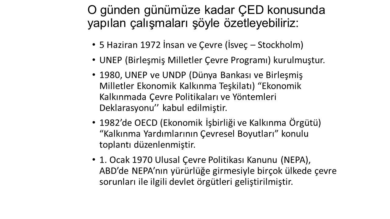 O günden günümüze kadar ÇED konusunda yapılan çalışmaları şöyle özetleyebiliriz: 5 Haziran 1972 İnsan ve Çevre (İsveç – Stockholm) UNEP (Birleşmiş Mil