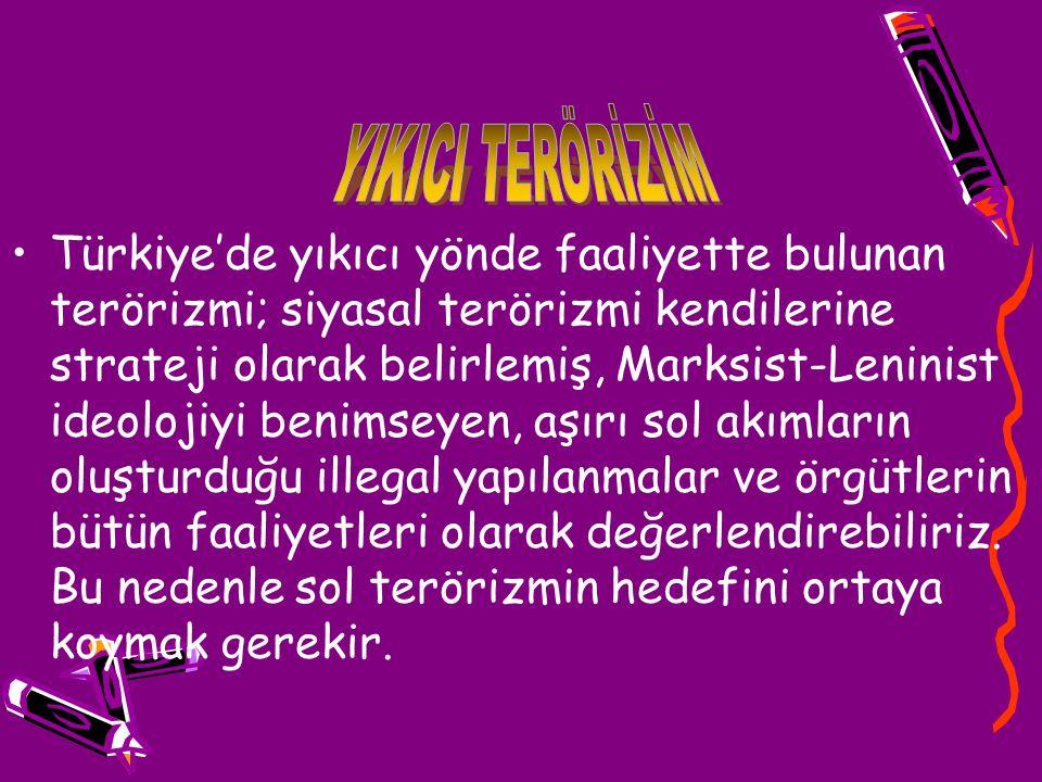 Türkiye'de yıkıcı yönde faaliyette bulunan terörizmi; siyasal terörizmi kendilerine strateji olarak belirlemiş, Marksist-Leninist ideolojiyi benimseye