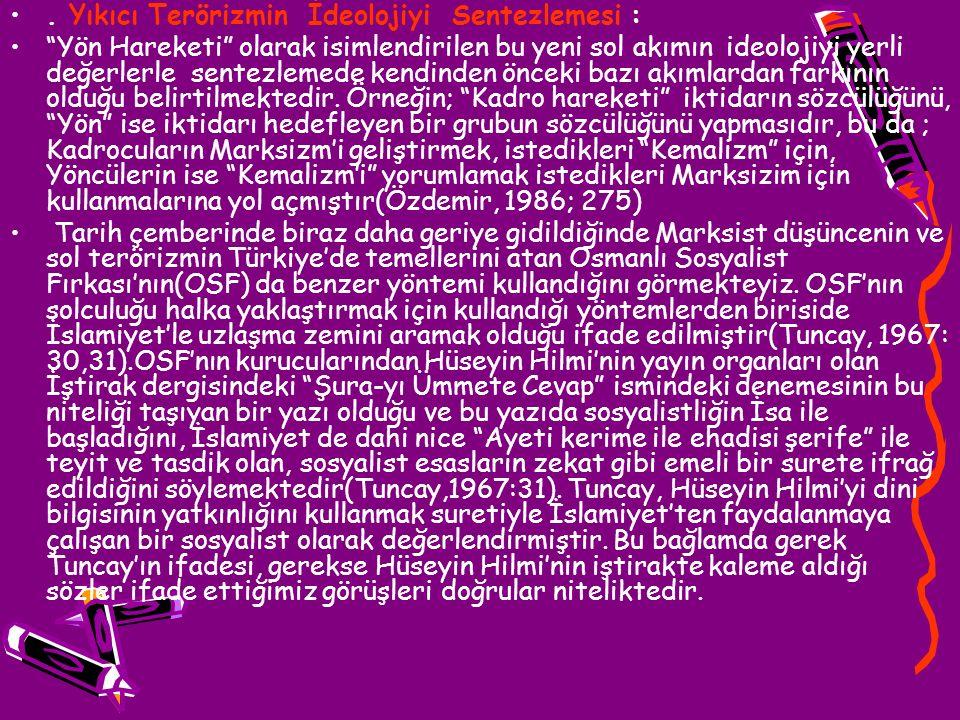 C.BÖLÜCÜ TERÖRİZM Ülkemizde, bölücü faaliyetler denildiğinde ilk olarak aklımıza PKK (KADEK) bölücü terör örgütü gelse de, aslında bölücülük faaliyetleri Osmanlının son dönemlerine kadar dayanmaktadır.