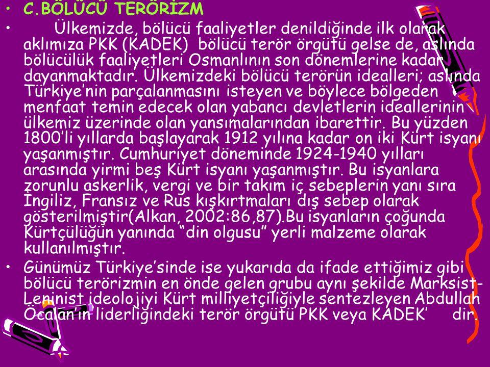 C.BÖLÜCÜ TERÖRİZM Ülkemizde, bölücü faaliyetler denildiğinde ilk olarak aklımıza PKK (KADEK) bölücü terör örgütü gelse de, aslında bölücülük faaliyetl