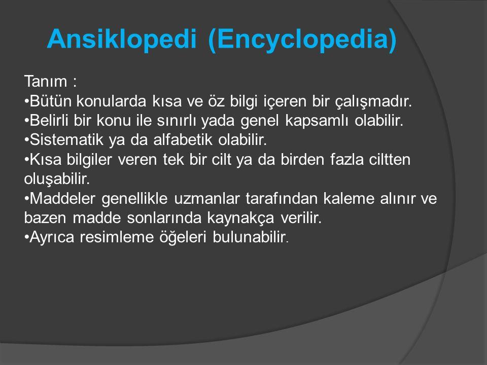 Ansiklopedi (Encyclopedia) Tanım : Bütün konularda kısa ve öz bilgi içeren bir çalışmadır.