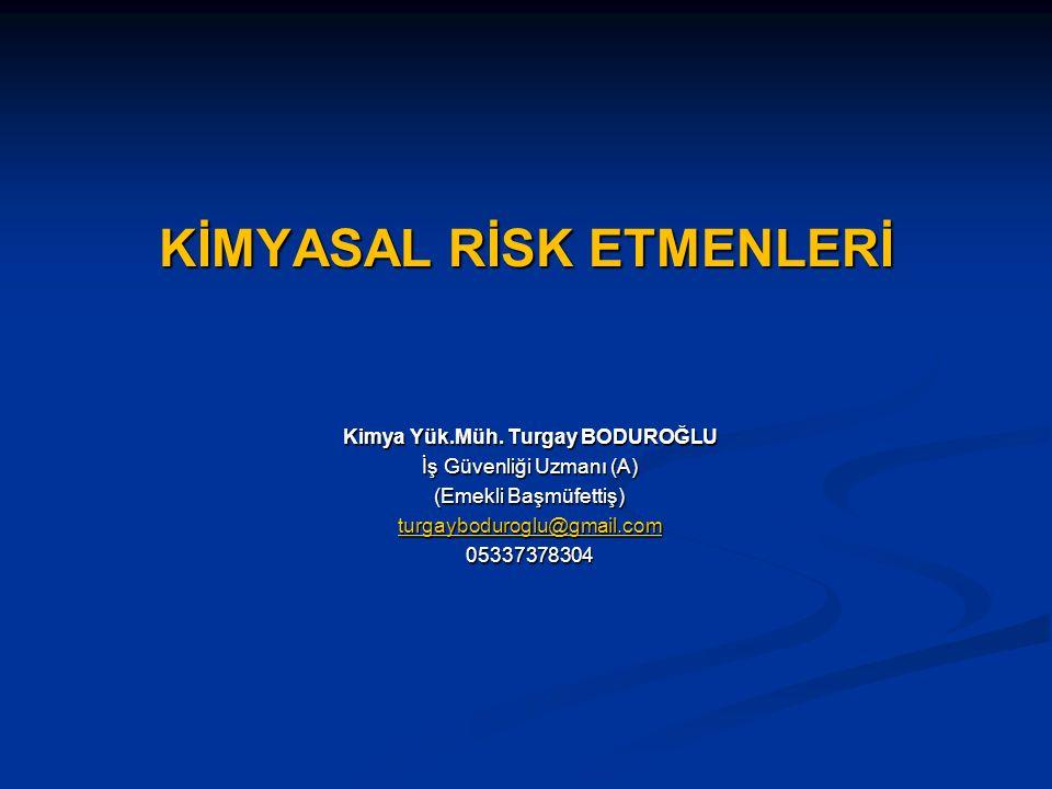 KİMYASAL RİSK ETMENLERİ KİMYASAL RİSK ETMENLERİ Kimya Yük.Müh.