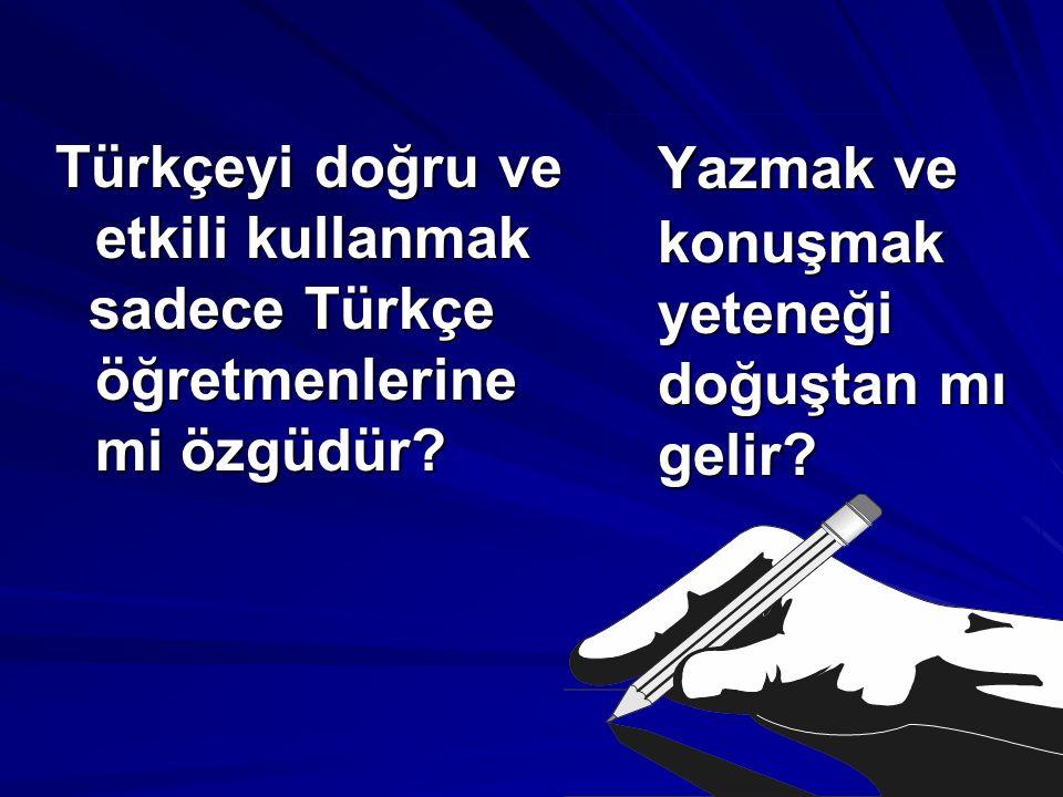 Türkçeyi doğru ve etkili kullanmak sadece Türkçe öğretmenlerine mi özgüdür.