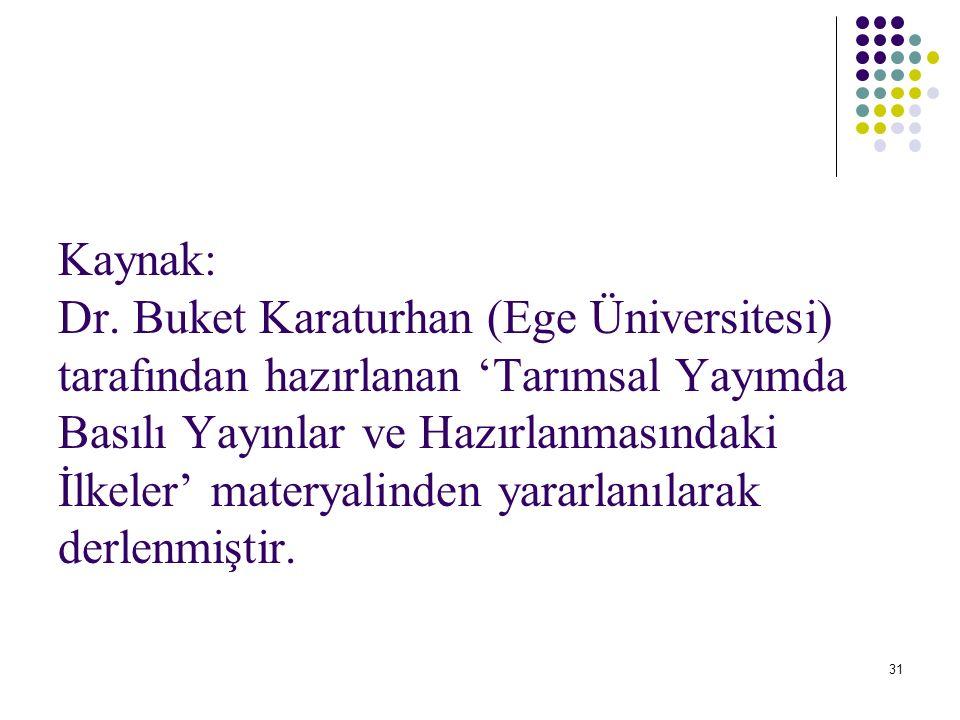 31 Kaynak: Dr. Buket Karaturhan (Ege Üniversitesi) tarafından hazırlanan 'Tarımsal Yayımda Basılı Yayınlar ve Hazırlanmasındaki İlkeler' materyalinden