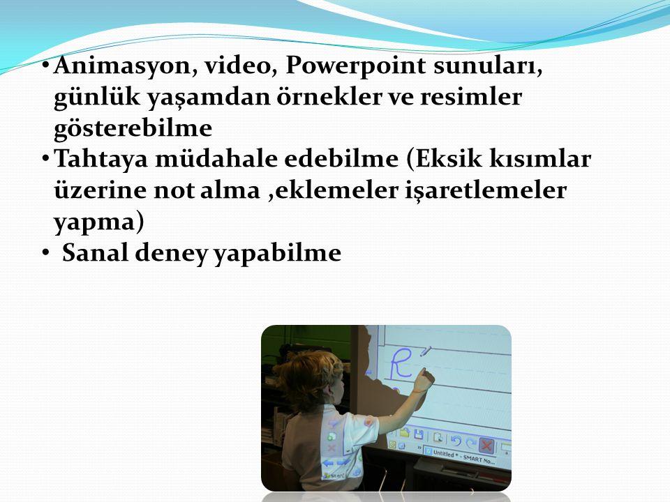 Animasyon, video, Powerpoint sunuları, günlük yaşamdan örnekler ve resimler gösterebilme Tahtaya müdahale edebilme (Eksik kısımlar üzerine not alma,ek