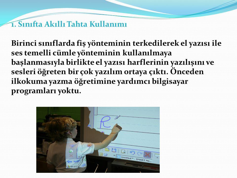 1. Sınıfta Akıllı Tahta Kullanımı Birinci sınıflarda fiş yönteminin terkedilerek el yazısı ile ses temelli cümle yönteminin kullanılmaya başlanmasıyla