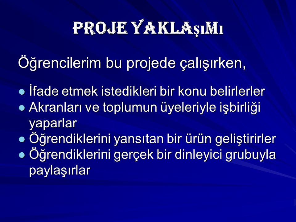 Proje Yakla şı m ı Öğrencilerim bu projede çalışırken, ● İfade etmek istedikleri bir konu belirlerler ● Akranları ve toplumun üyeleriyle işbirliği yap