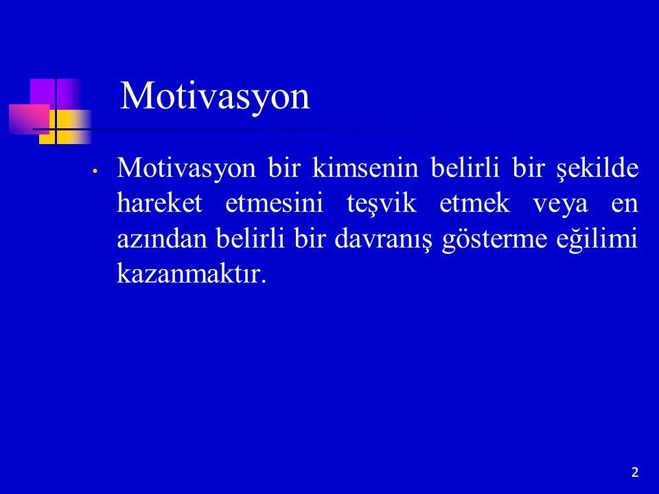 2 Motivasyon Motivasyon bir kimsenin belirli bir şekilde hareket etmesini teşvik etmek veya en azından belirli bir davranış gösterme eğilimi kazanmakt