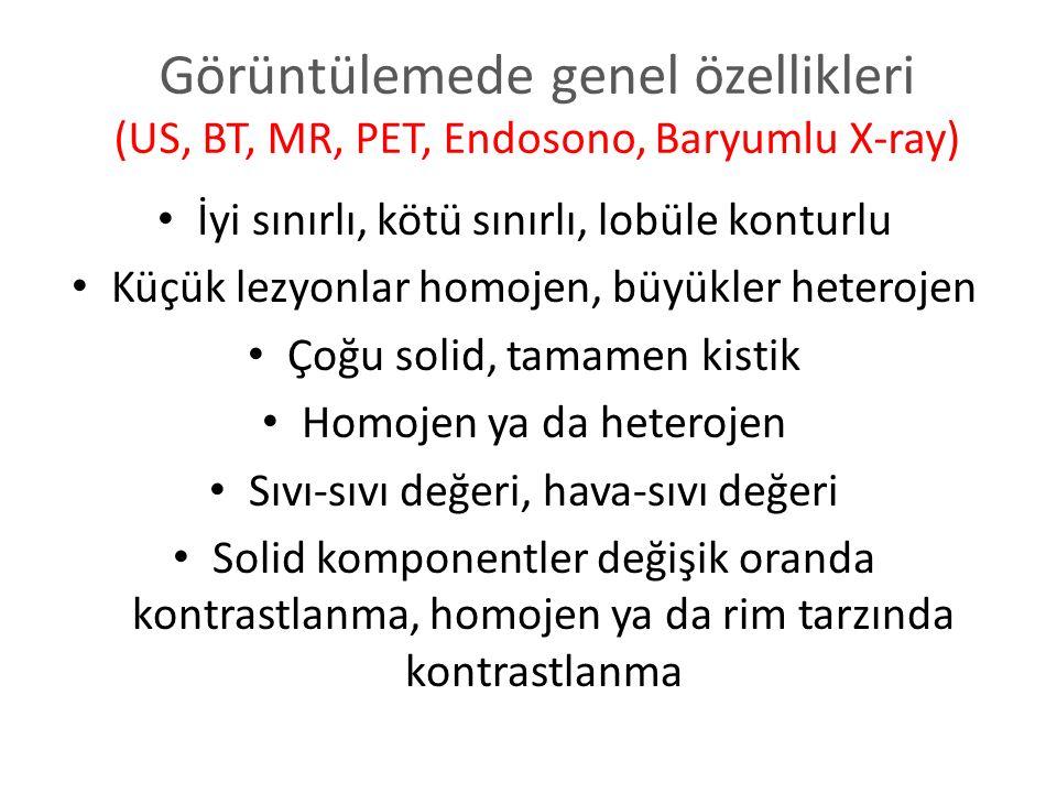 Görüntülemede genel özellikleri (US, BT, MR, PET, Endosono, Baryumlu X-ray) İyi sınırlı, kötü sınırlı, lobüle konturlu Küçük lezyonlar homojen, büyükl