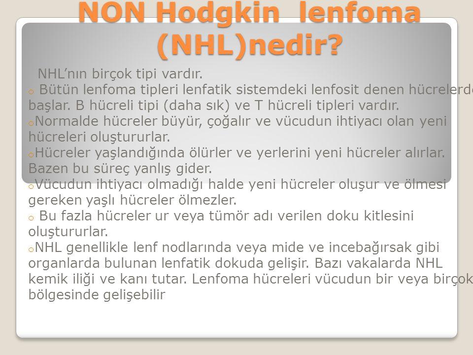 NON Hodgkin lenfoma (NHL)nedir. NHL'nın birçok tipi vardır.