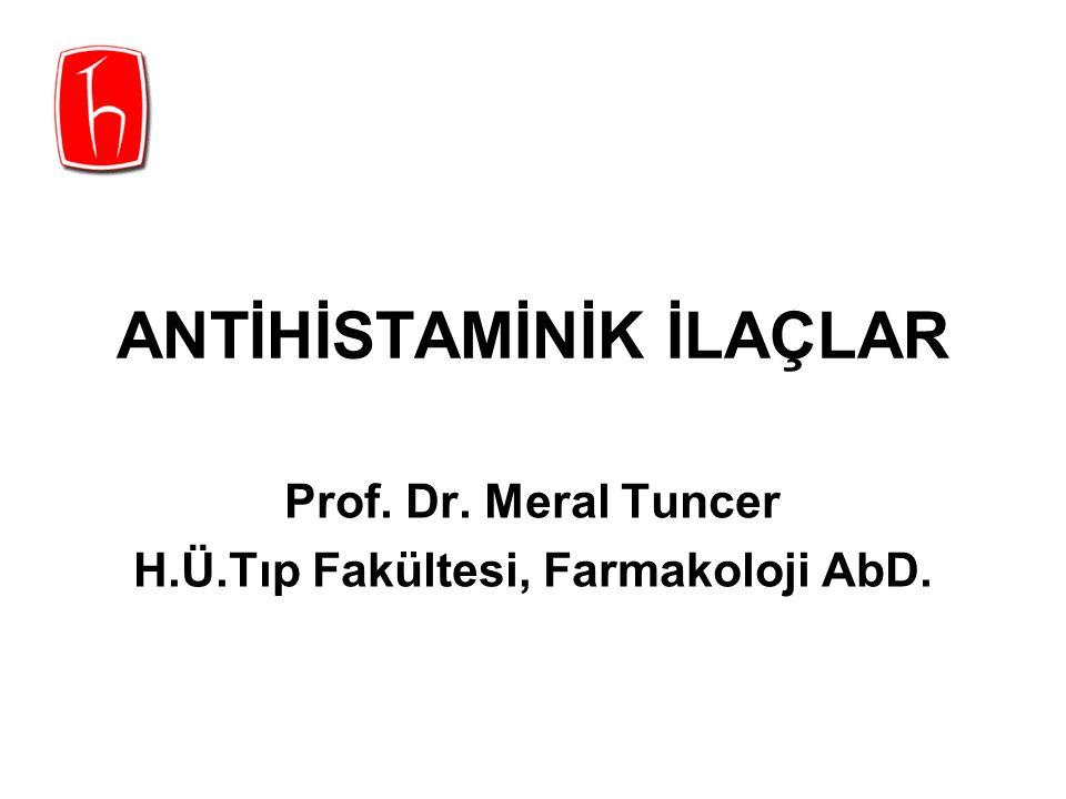 ANTİHİSTAMİNİK İLAÇLAR Prof. Dr. Meral Tuncer H.Ü.Tıp Fakültesi, Farmakoloji AbD.