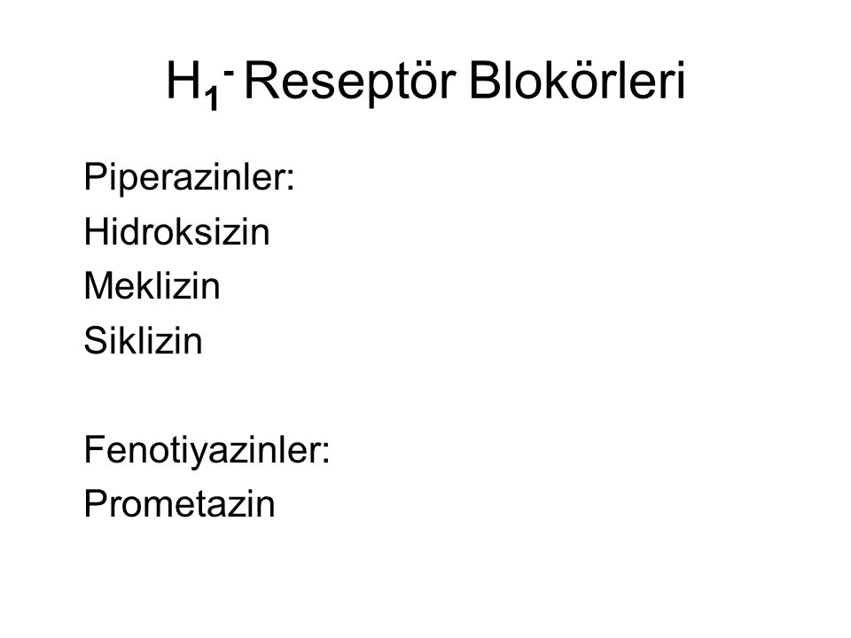 H 1 - Reseptör Blokörleri Piperazinler: Hidroksizin Meklizin Siklizin Fenotiyazinler: Prometazin