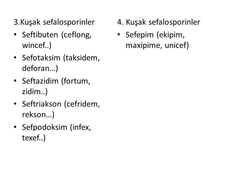 3.Kuşak sefalosporinler Seftibuten (ceflong, wincef..) Sefotaksim (taksidem, deforan…) Seftazidim (fortum, zidim..) Seftriakson (cefridem, rekson…) Se