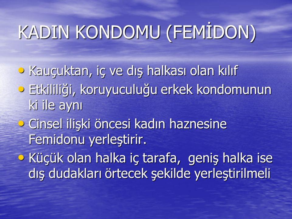KADIN KONDOMU (FEMİDON) Kauçuktan, iç ve dış halkası olan kılıf Kauçuktan, iç ve dış halkası olan kılıf Etkililiği, koruyuculuğu erkek kondomunun ki i