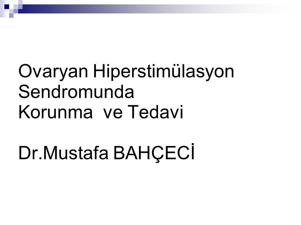 Ovaryan Hiperstimülasyon Sendromunda Korunma ve Tedavi Dr.Mustafa BAHÇECİ