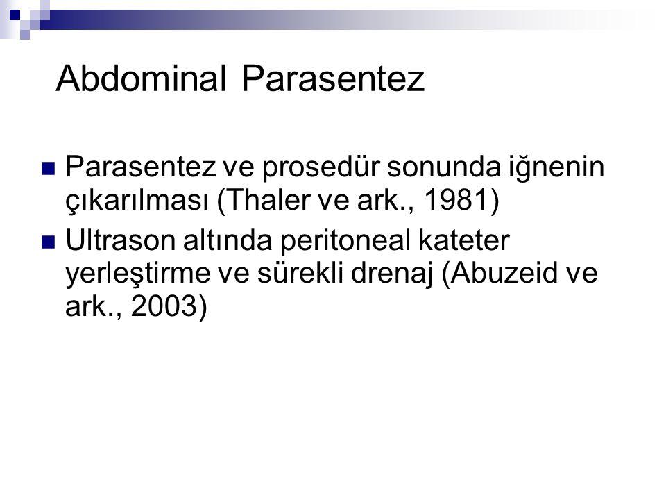 Parasentez ve prosedür sonunda iğnenin çıkarılması (Thaler ve ark., 1981) Ultrason altında peritoneal kateter yerleştirme ve sürekli drenaj (Abuzeid ve ark., 2003) Abdominal Parasentez