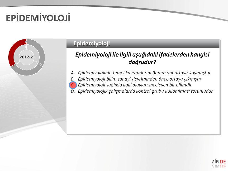 EpidemiyolojiEpidemiyoloji Epidemiyoloji ile ilgili aşağıdaki ifadelerden hangisi doğrudur? A.Epidemiyolojinin temel kavramlarını Ramazzini ortaya koy