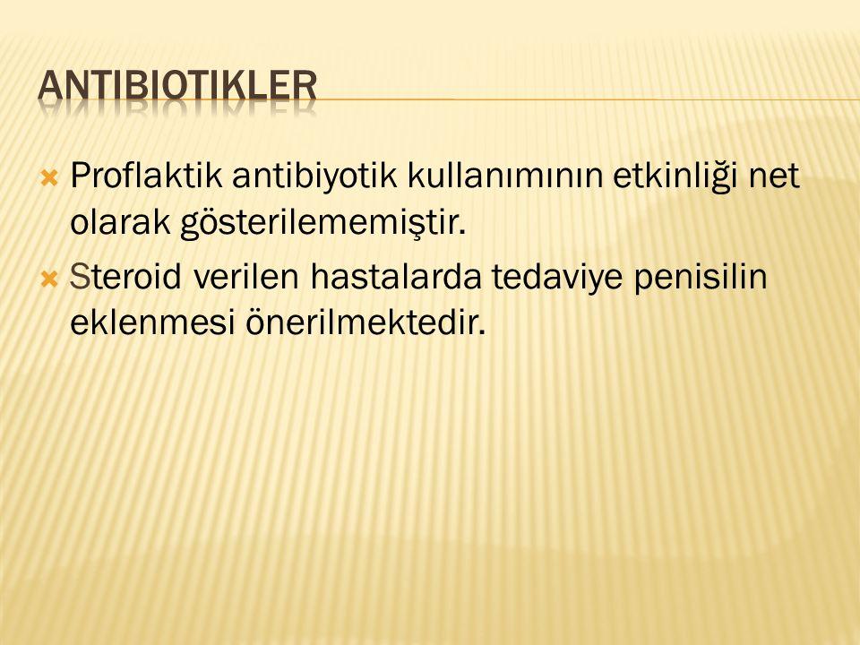  Proflaktik antibiyotik kullanımının etkinliği net olarak gösterilememiştir.