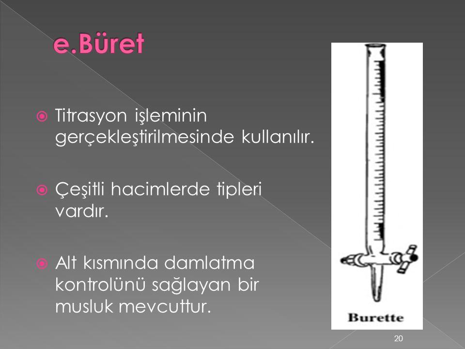  Titrasyon işleminin gerçekleştirilmesinde kullanılır.