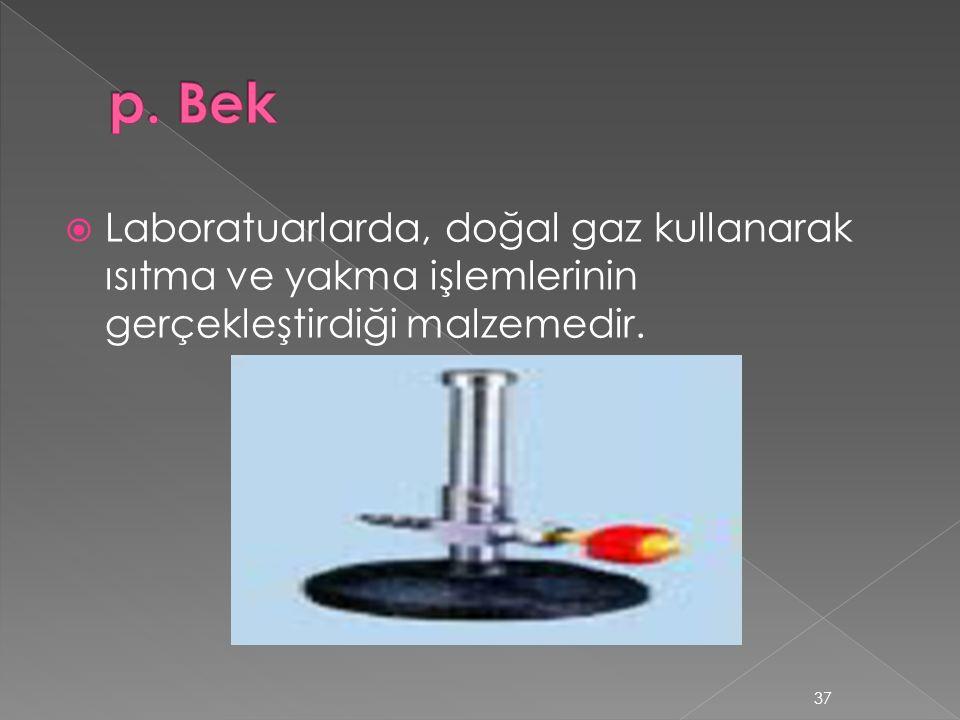  Laboratuarlarda, doğal gaz kullanarak ısıtma ve yakma işlemlerinin gerçekleştirdiği malzemedir. 37
