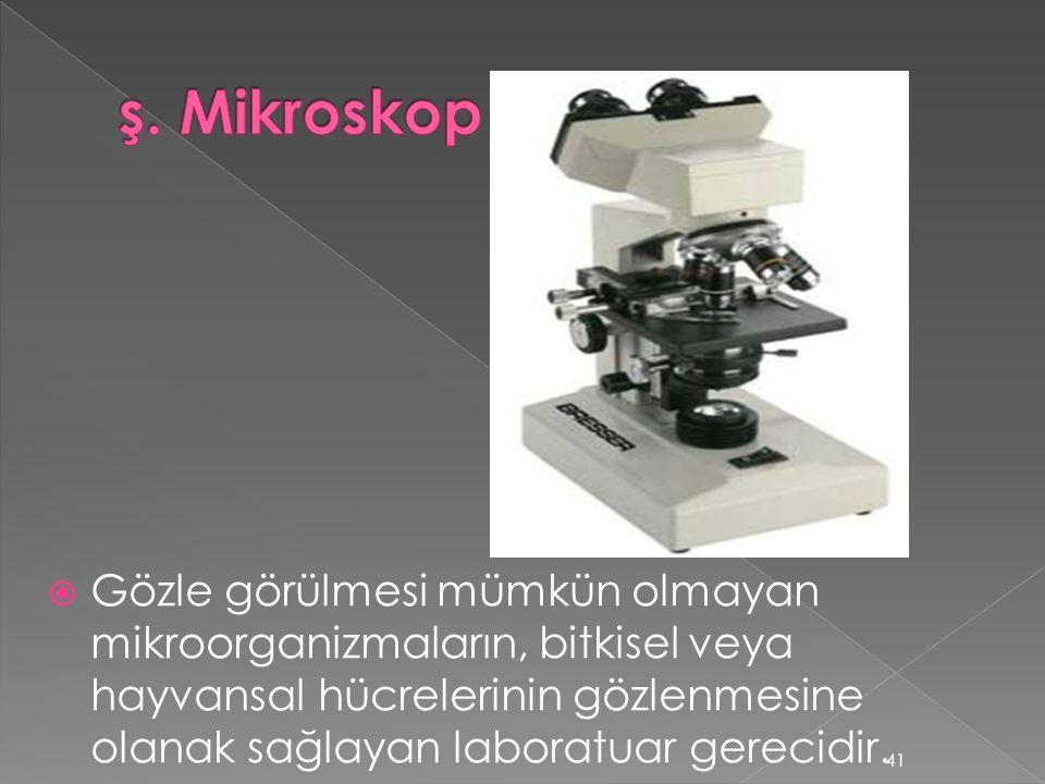 Gözle görülmesi mümkün olmayan mikroorganizmaların, bitkisel veya hayvansal hücrelerinin gözlenmesine olanak sağlayan laboratuar gerecidir. 41