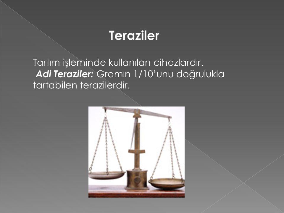 Tartım işleminde kullanılan cihazlardır. Adi Teraziler: Gramın 1/10'unu doğrulukla tartabilen terazilerdir. Teraziler