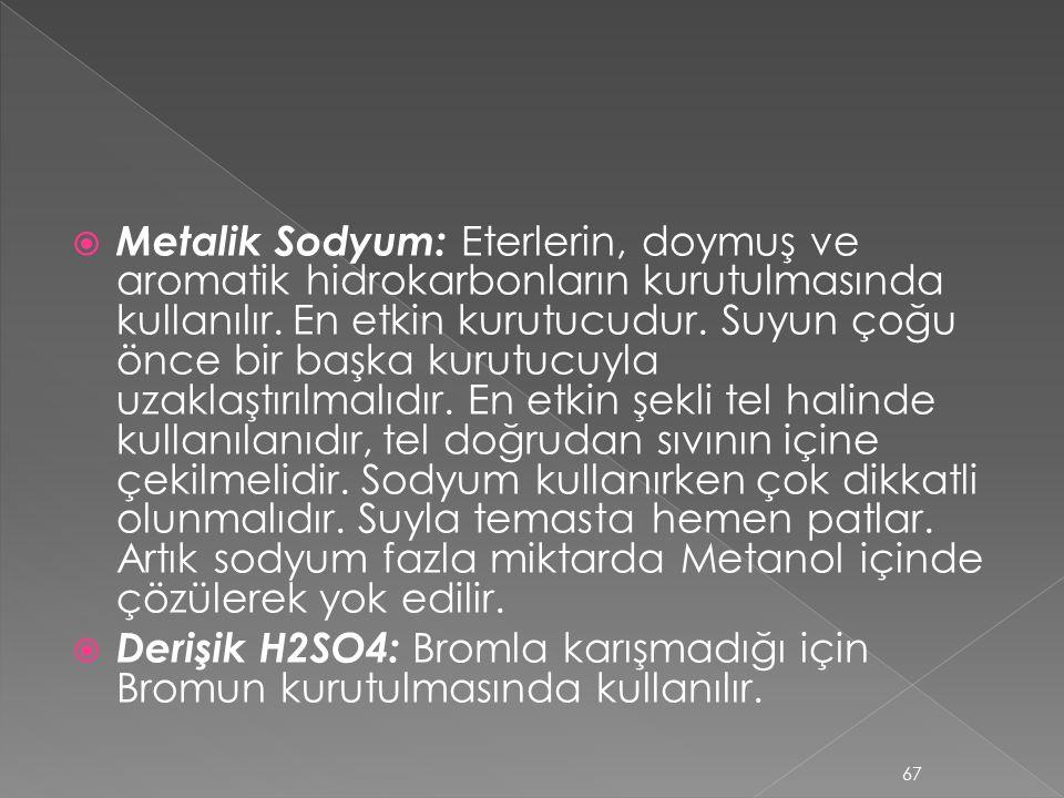  Metalik Sodyum: Eterlerin, doymuş ve aromatik hidrokarbonların kurutulmasında kullanılır.