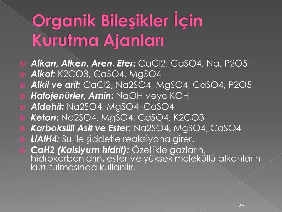  Alkan, Alken, Aren, Eter: CaCl2, CaSO4, Na, P2O5  Alkol: K2CO3, CaSO4, MgSO4  Alkil ve aril: CaCl2, Na2SO4, MgSO4, CaSO4, P2O5  Halojenürler, Ami
