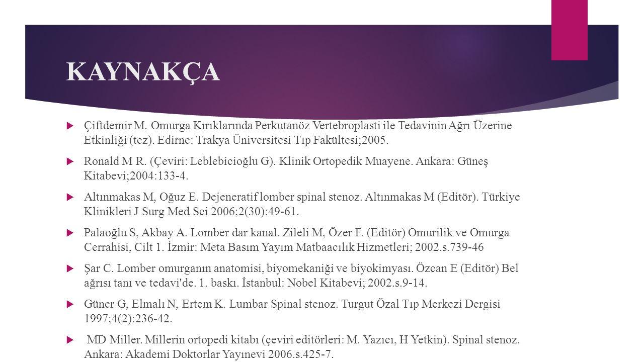 KAYNAKÇA  Çiftdemir M. Omurga Kırıklarında Perkutanöz Vertebroplasti ile Tedavinin Ağrı Üzerine Etkinliği (tez). Edirne: Trakya Üniversitesi Tıp Fakü