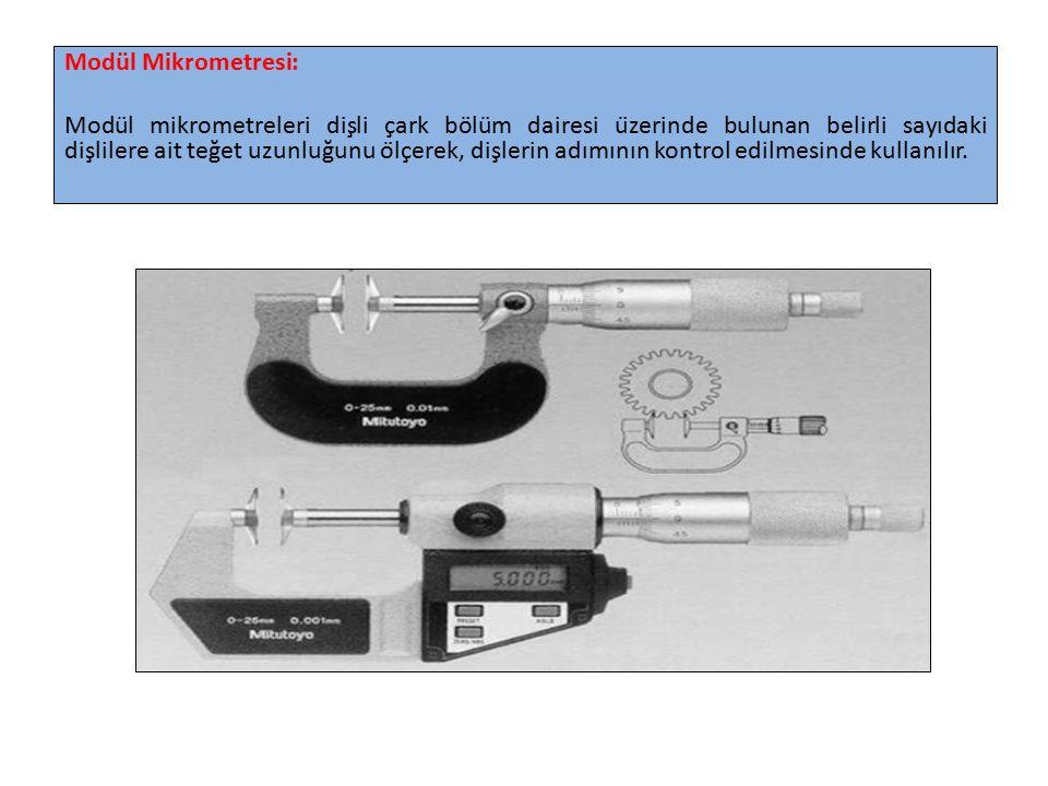 Modül Mikrometresi: Modül mikrometreleri dişli çark bölüm dairesi üzerinde bulunan belirli sayıdaki dişlilere ait teğet uzunluğunu ölçerek,