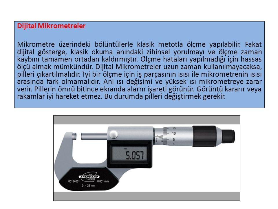 Dijital Mikrometreler Mikrometre üzerindeki bölüntülerle klasik metotla ölçme yapılabilir. Fakat dijital gösterge, klasik okuma anındaki zihins