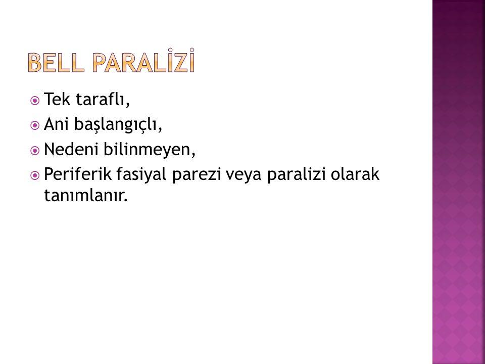  Tek taraflı,  Ani başlangıçlı,  Nedeni bilinmeyen,  Periferik fasiyal parezi veya paralizi olarak tanımlanır.