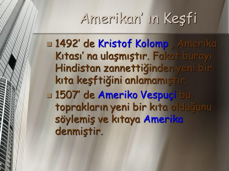 Amerikan' ın Keşfi 1492' de Kristof Kolomp, Amerika Kıtası' na ulaşmıştır.
