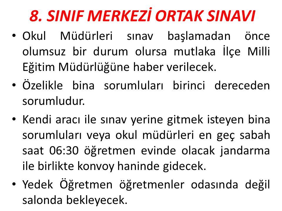 8. SINIF MERKEZİ ORTAK SINAVI Okul Müdürleri sınav başlamadan önce olumsuz bir durum olursa mutlaka İlçe Milli Eğitim Müdürlüğüne haber verilecek. Öze