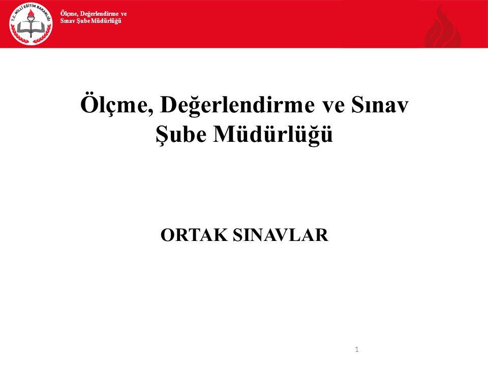1 Ölçme, Değerlendirme ve Sınav Şube Müdürlüğü ORTAK SINAVLAR