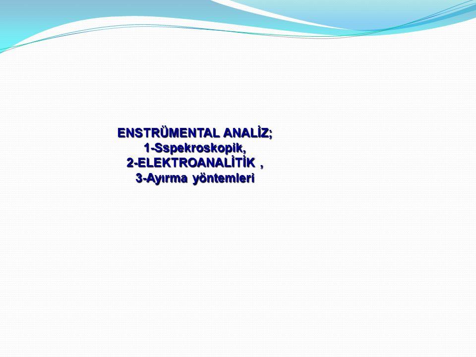 ENSTRÜMENTAL ANALİZ; 1-Sspekroskopik, 2-ELEKTROANALİTİK, 3-Ayırma yöntemleri