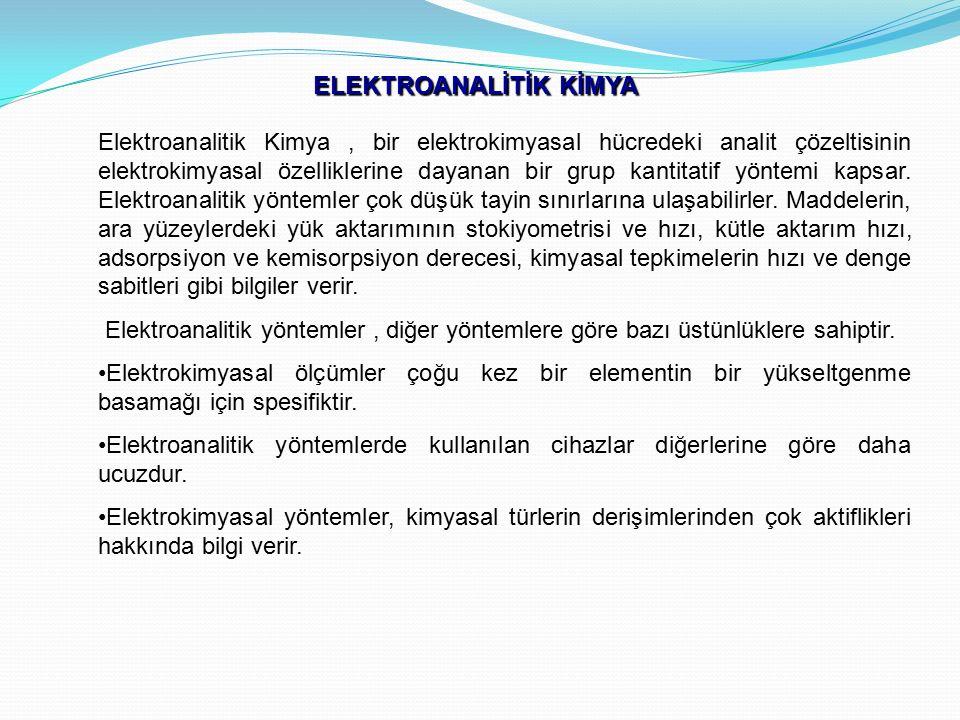 ELEKTROANALİTİK KİMYA Elektroanalitik Kimya, bir elektrokimyasal hücredeki analit çözeltisinin elektrokimyasal özelliklerine dayanan bir grup kantitat