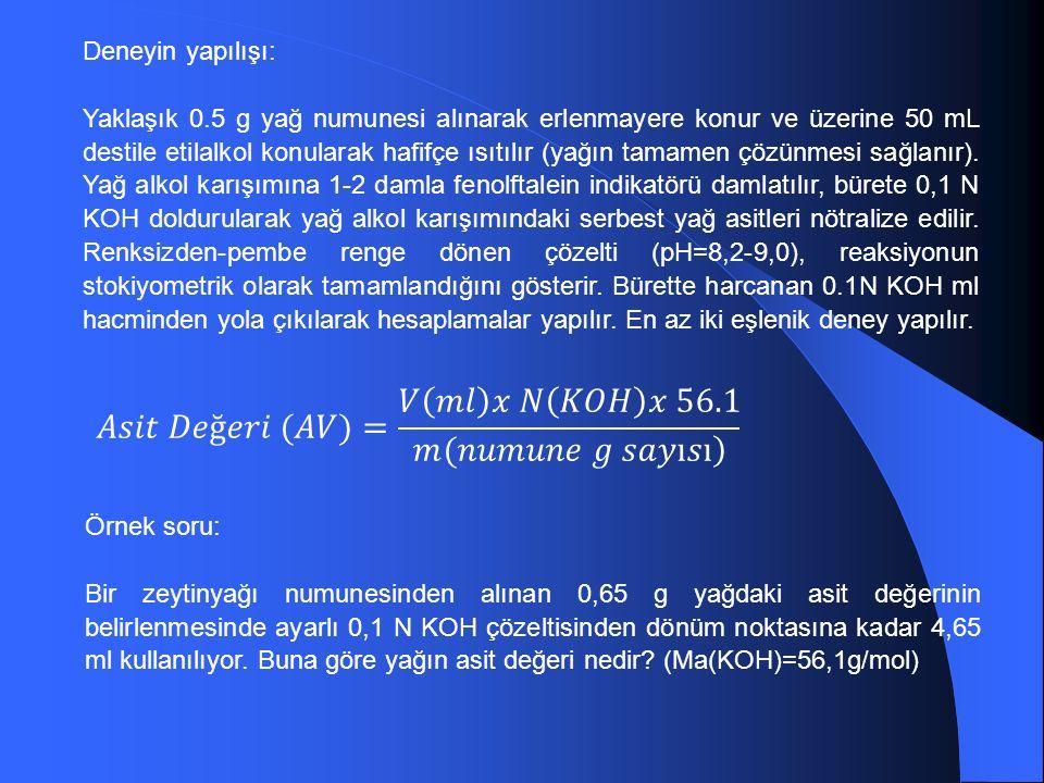 Deneyin yapılışı: Yaklaşık 0.5 g yağ numunesi alınarak erlenmayere konur ve üzerine 50 mL destile etilalkol konularak hafifçe ısıtılır (yağın tamamen çözünmesi sağlanır).