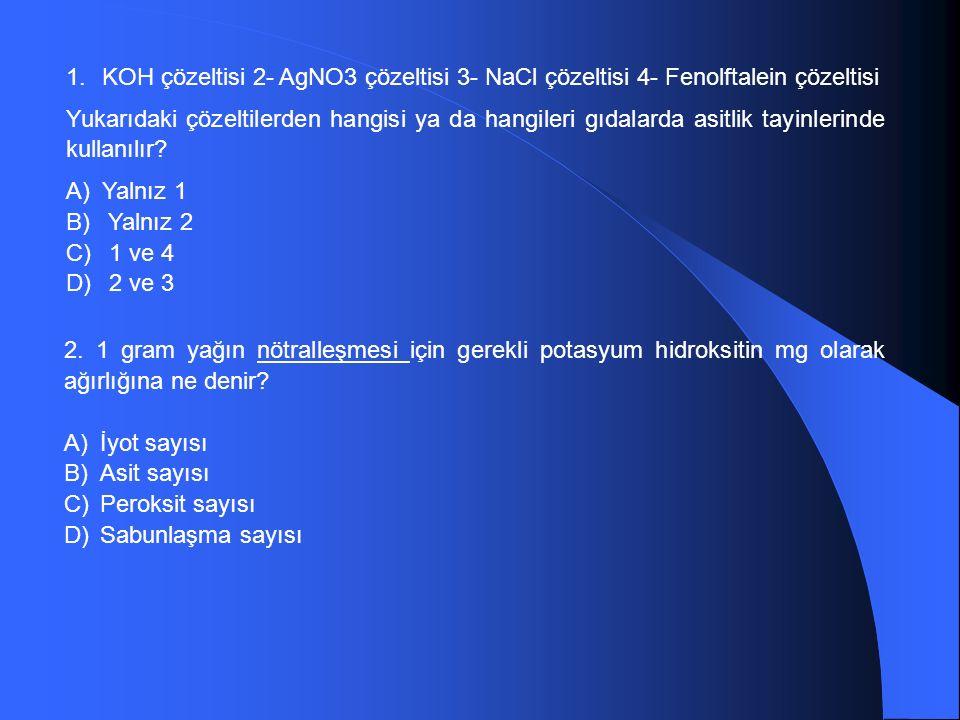 1.KOH çözeltisi 2- AgNO3 çözeltisi 3- NaCl çözeltisi 4- Fenolftalein çözeltisi Yukarıdaki çözeltilerden hangisi ya da hangileri gıdalarda asitlik tayinlerinde kullanılır.