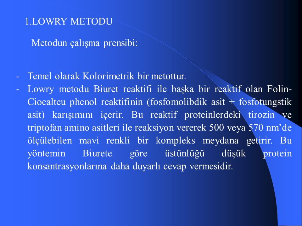 1.LOWRY METODU Metodun çalışma prensibi: -Temel olarak Kolorimetrik bir metottur.