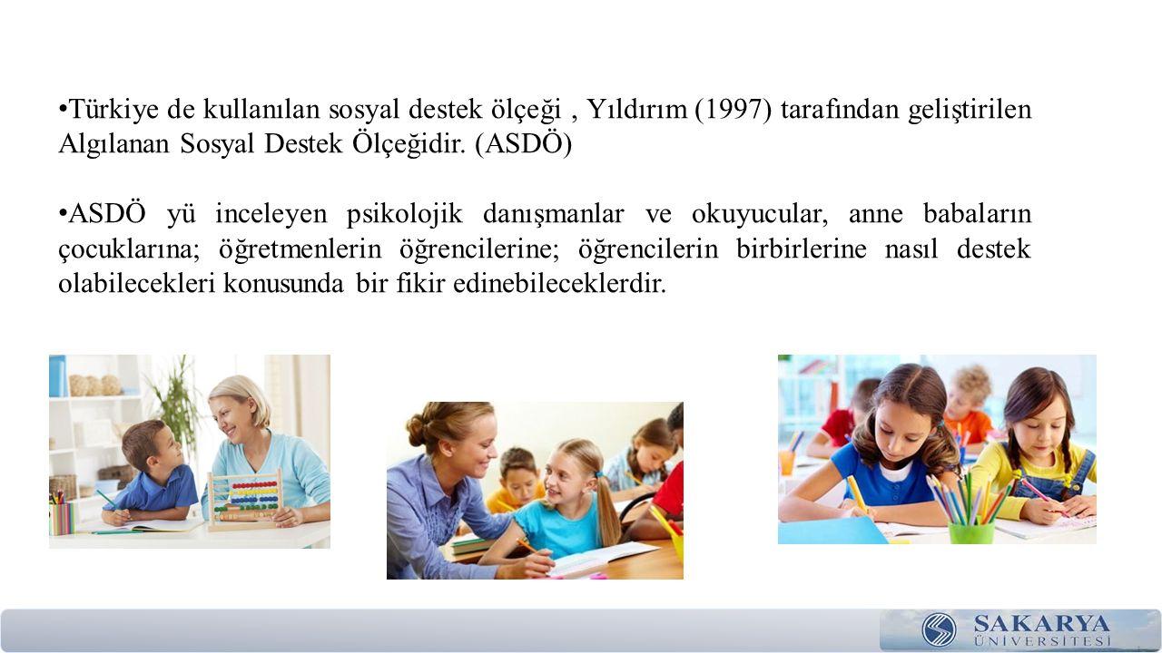 Türkiye de kullanılan sosyal destek ölçeği, Yıldırım (1997) tarafından geliştirilen Algılanan Sosyal Destek Ölçeğidir. (ASDÖ) ASDÖ yü inceleyen psikol