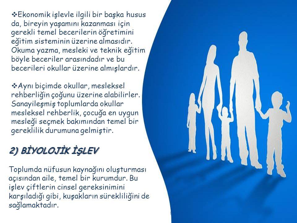 BİYOLOJİK İŞLEV: toplumda nüfusun kaynağını oluşturması açısından aile, temel bir kurumdur.