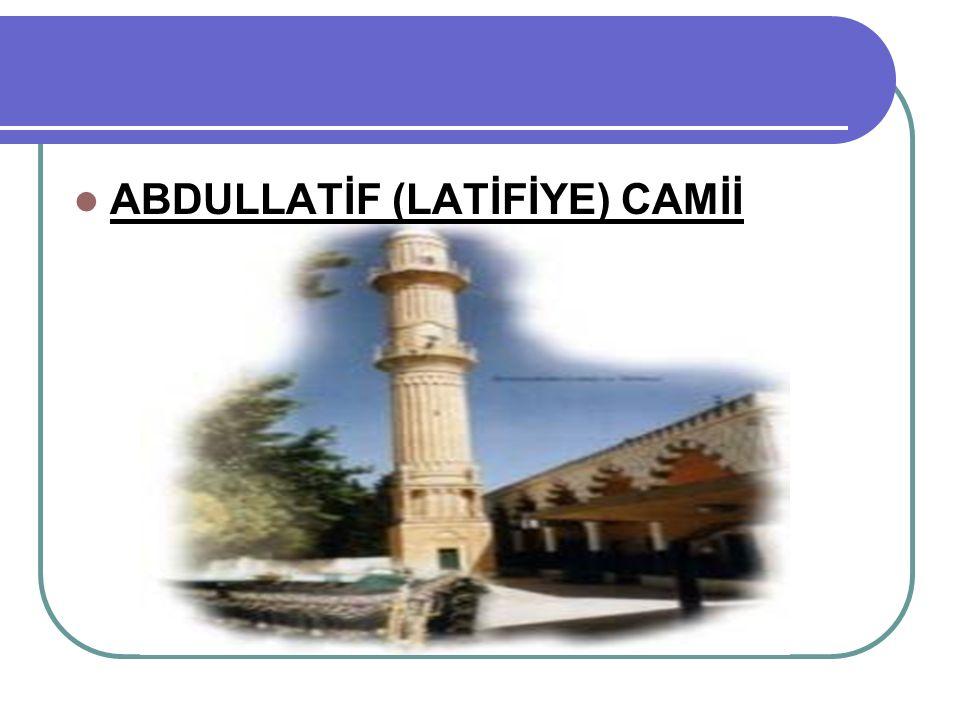ABDULLATİF (LATİFİYE) CAMİİ
