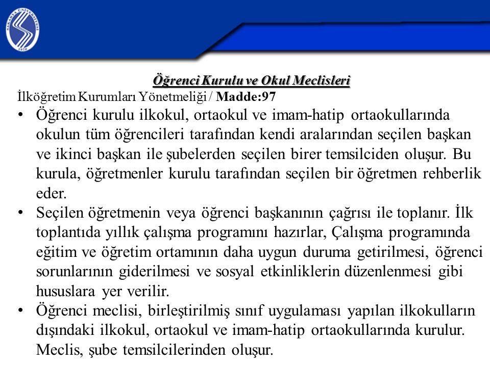 Öğrenci Kurulu ve Okul Meclisleri İlköğretim Kurumları Yönetmeliği / Madde:97 Öğrenci kurulu ilkokul, ortaokul ve imam-hatip ortaokullarında okulun tü