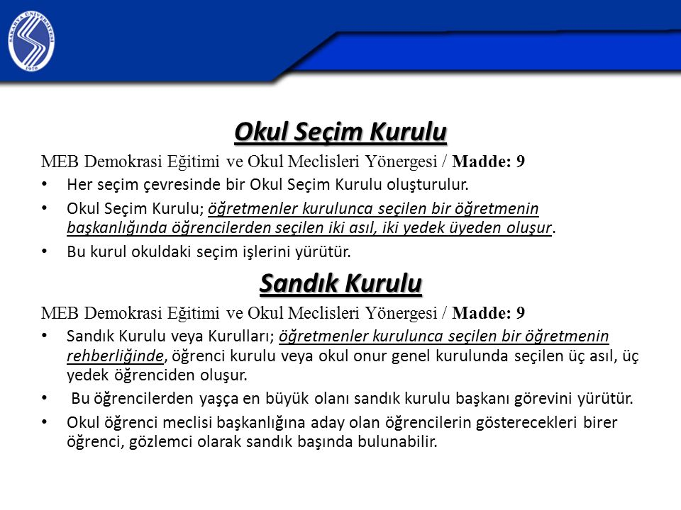 Okul Seçim Kurulu MEB Demokrasi Eğitimi ve Okul Meclisleri Yönergesi / Madde: 9 Her seçim çevresinde bir Okul Seçim Kurulu oluşturulur. Okul Seçim Kur