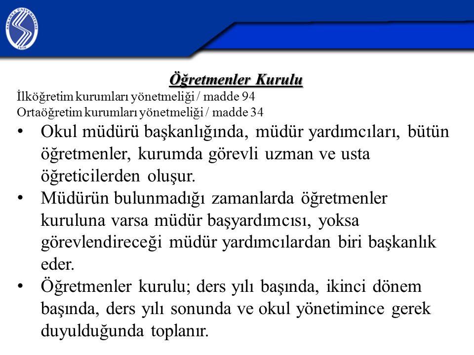 Öğretmenler Kurulu İlköğretim kurumları yönetmeliği / madde 94 Ortaöğretim kurumları yönetmeliği / madde 34 Okul müdürü başkanlığında, müdür yardımcıl