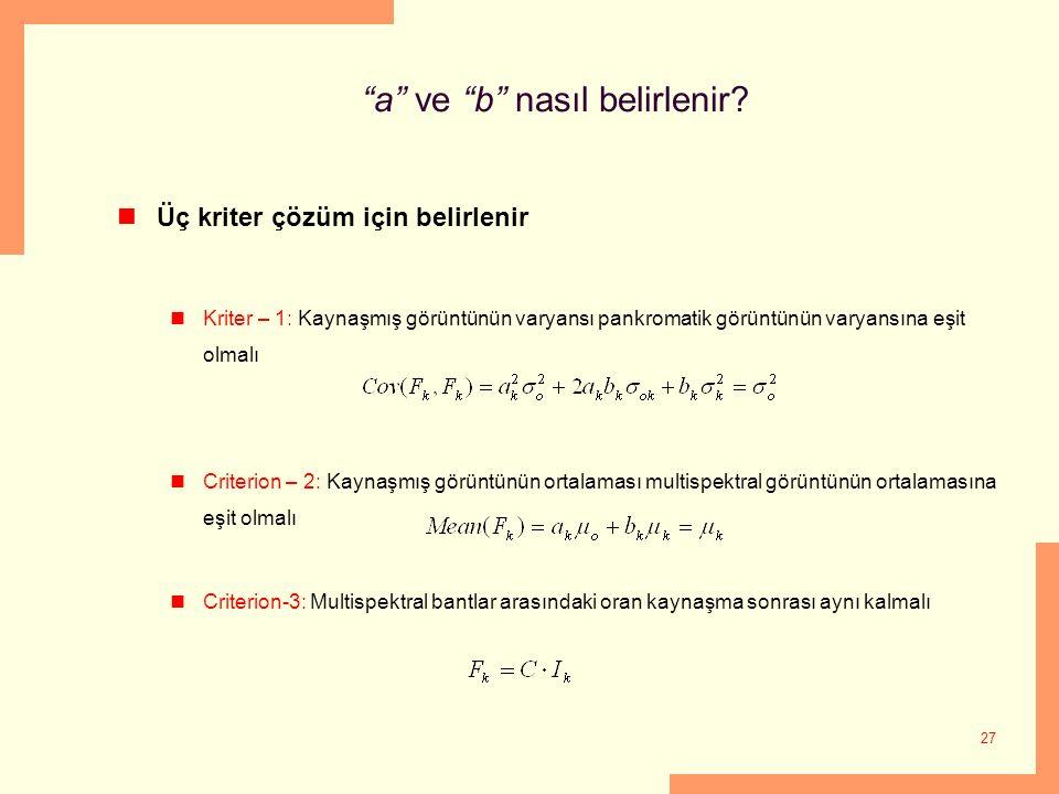 """27 """"a"""" ve """"b"""" nasıl belirlenir? Üç kriter çözüm için belirlenir Kriter – 1: Kaynaşmış görüntünün varyansı pankromatik görüntünün varyansına eşit olmal"""